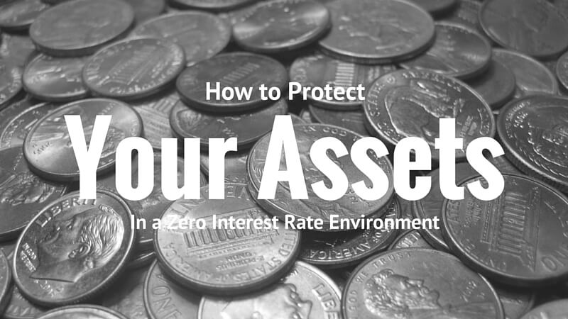 How to Protect Your Assets in a Zero Interest Rate Environment